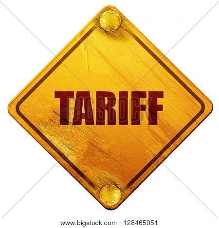 tariff, 3D rendering, isolated grunge yellow road sign