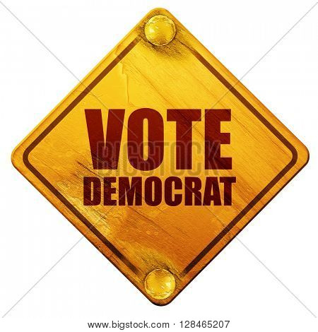 vote democrat, 3D rendering, isolated grunge yellow road sign