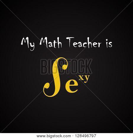 My Math Teacher is sexy - funny inscription template