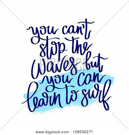 Quote You can not stop the waves but you can learn to surf. Fashionable calligraphy. Summer print. Vector illustration on white background with a smear of ink blue. Surfer label. Elements for design.