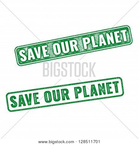 Realistic Grunge Rubber Stamp Save Our Planet