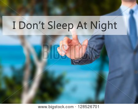 I Don't Sleep At Night - Businessman Hand Pressing Button On Touch Screen Interface.