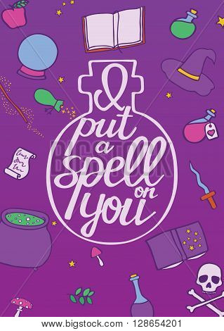 I put a spell on you. Hand drawn poster with text - calligraphic quote. This vector illustration can be used for a card or print.