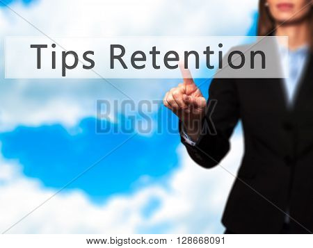 Tips Retention - Businesswoman Hand Pressing Button On Touch Screen Interface.
