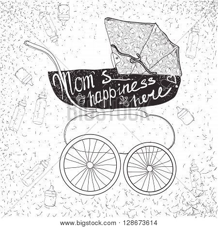 Vector illustration of stroller with lettering.Mum is happiness here, Calligraphic text for card.