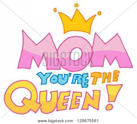An image of a mom you're the queen message.