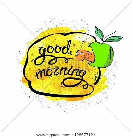 Hand-drawn letters greetings and funny worm with the Apple in watercolor background. Good morning. Vector illustration