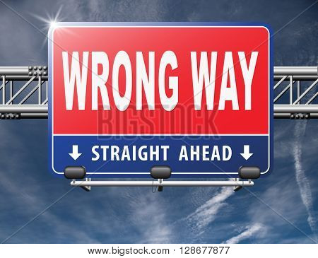 wrong way big mistake turn back road sign billboard