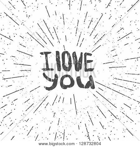 Hand drawn typography poster with I love you. Love word with texture in grunge style. Hand lettering with I love you and rays. Good for poster and banner, greeting, invitation, postcard