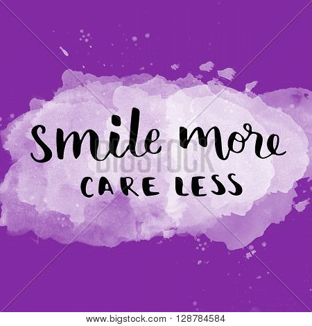 Smile more care less positive message on painted background
