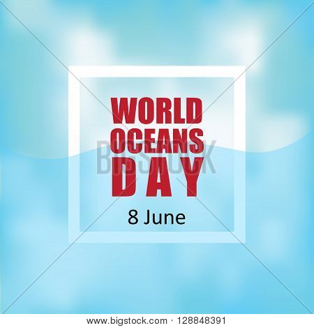 World Oceans Day. World Ocean Day vector illustration blurred background.