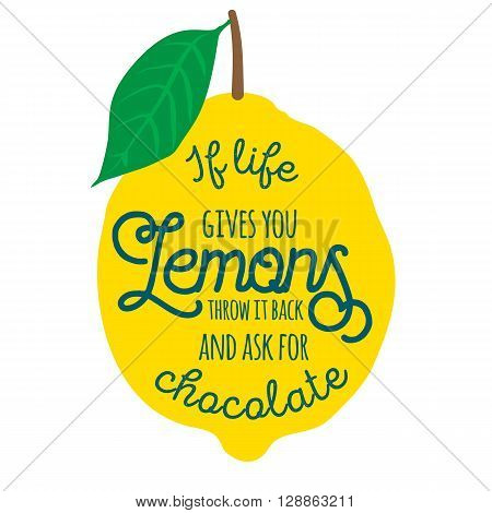 Motivation quote. Vector illustration with hand-drawn words. If life gives you lemons, throw it back and ask for chocolate poster or postcard. Calligraphic inscription. Brush Script Calligraphy.