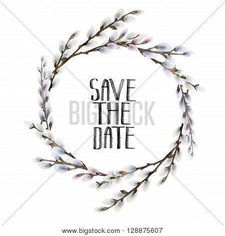 Watercolor pussy-willow wreath. Spring branches. Save the date. Easter decorations. Vector frame isolated on white background