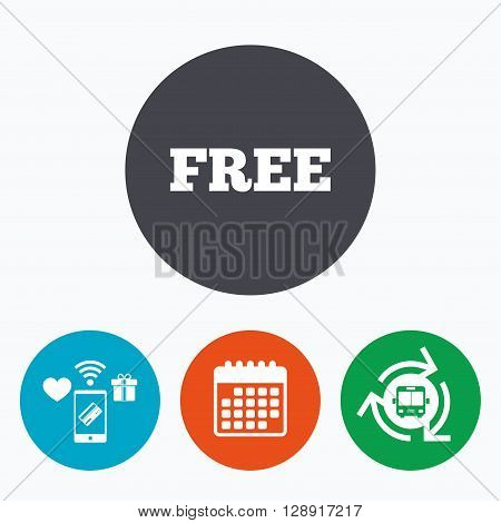 Free sign icon. Special offer symbol. Free of charge. Mobile payments, calendar and wifi icons. Bus shuttle.