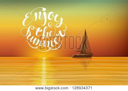 Boat at sunset on the horizon. Enjoy the summer lettering. Orange-yellow background on the summer theme. Horizontal orientation vector Illustration