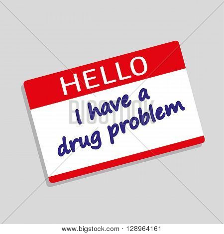 Hello My Name Is badge or visitor pass with the words I have a Drug Problem added in blue text