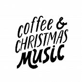 Coffee And Christmas Music. Hand Written Holiday Lettering Quote. Cozy Phrase For Winter Time. Moder poster