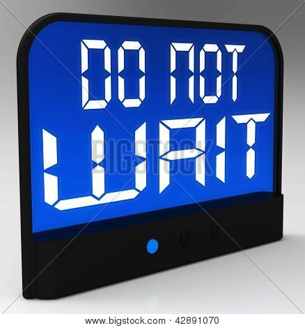 Do Not Wait Clock Shows Urgency For Action