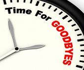 stock photo of bye  - Time For Goodbyes Message Means Farewell Or Bye - JPG