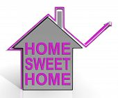 Home Sweet Home House Means Homely And Comfortable