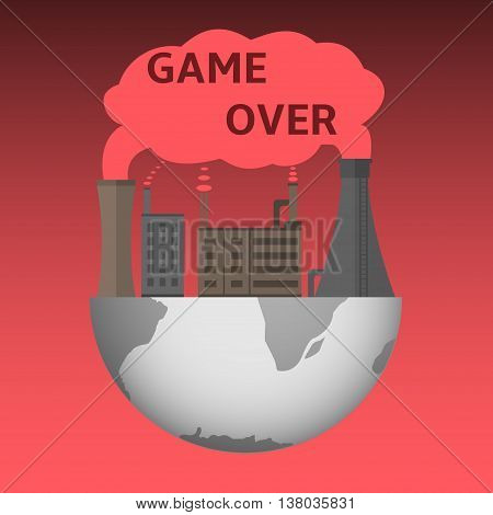Game over illustration. Environmental pollution. Disaster. Destruction. Global disaster Global warming