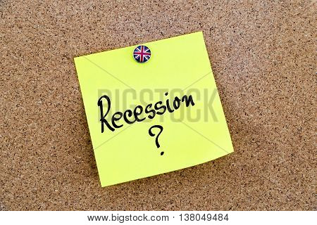 Yellow paper note pinned on cork board with Great Britain flag thumbtack written text RECESSION ? United Kingdom exit from European Union concept