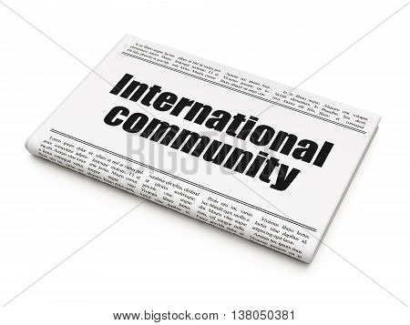 Politics concept: newspaper headline International Community on White background, 3D rendering