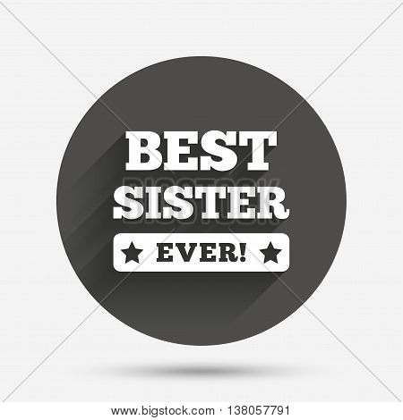 Best sister ever sign icon. Award symbol. Exclamation mark. Circle flat button with shadow. Vector