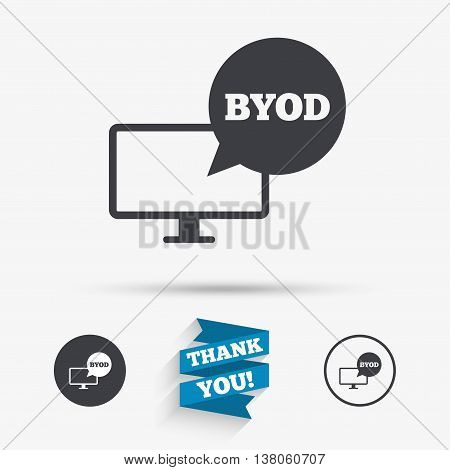 BYOD sign icon. Bring your own device symbol. Monitor tv with speech bubble sign. Flat icons. Buttons with icons. Thank you ribbon. Vector
