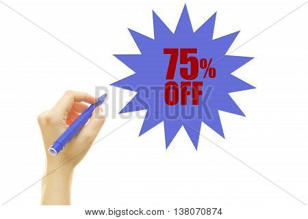 Woman hand writing seventy five percent off, isolated on white background. 75% OFF