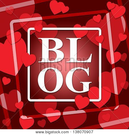 Blog Hearts Shows World Wide Web And Blogger