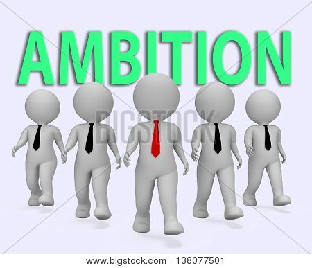 Ambition Businessmen Represents Target Dream And Objectives 3D Rendering