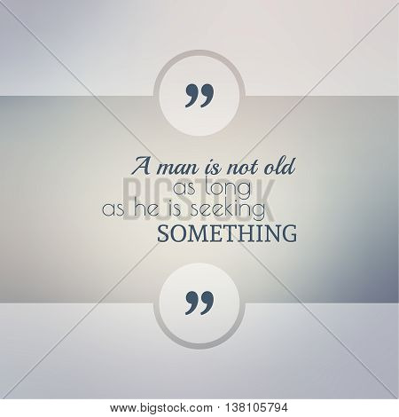 Abstract Blurred Background. Inspirational quote. wise saying in square. for web, mobile app. A man is not old as long as he is seeking something.