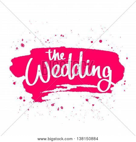 Quote the Wedding. The trend calligraphy. Vector illustration on white background with a smear of scarlet ink. Great holiday gift card.