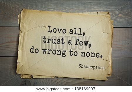 English writer and dramatist William Shakespeare quote. Love all, trust a few, do wrong to none.