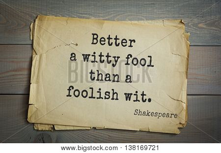 English writer and dramatist William Shakespeare quote. Better a witty fool than a foolish wit.