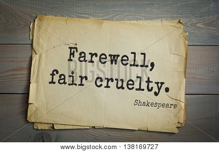 English writer and dramatist William Shakespeare quote. Farewell, fair cruelty.