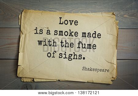 English writer and dramatist William Shakespeare quote. Love is a smoke made with the fume of sighs.