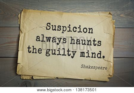 English writer and dramatist William Shakespeare quote. Suspicion always haunts the guilty mind.