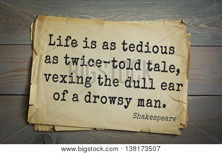 English writer and dramatist William Shakespeare quote.Life is as tedious as twice-told tale, vexing the dull ear of a drowsy man.