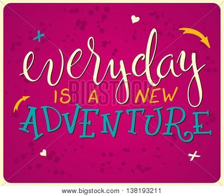 vector hand lettering quote - everyday is a new adventure - with decorative elements - star and arrow, on a pink grunge backdrop.