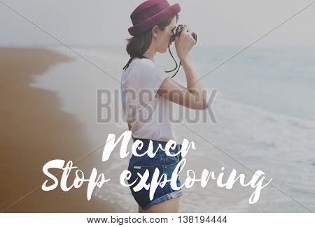 Never Stop Exploring Vacation Wanderlust Enjoy Concept
