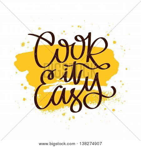 Quote Cook it easy. The trend calligraphy. Vector illustration on white background with a smear of yellow ink. Elements for design.