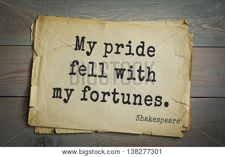 English writer and dramatist William Shakespeare quote. My pride fell with my fortunes.