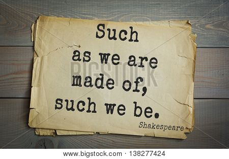 English writer and dramatist William Shakespeare quote. Such as we are made of, such we be.