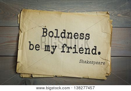 English writer and dramatist William Shakespeare quote. Boldness be my friend.