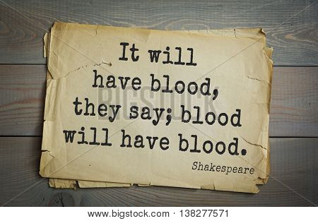 English writer and dramatist William Shakespeare quote. It will have blood, they say; blood will have blood.