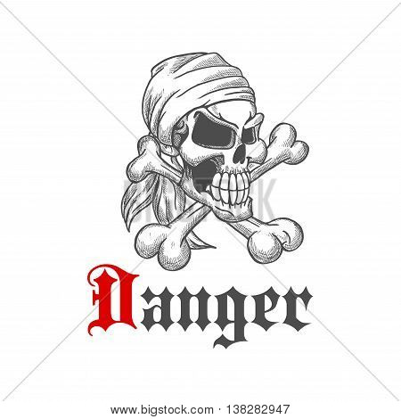 Danger pirate skull with crossed bones in bandanna. Dangerous and scary, evil and dreadfull jolly roger in sketch style for tattoo, mascot or emblem design. Concept of death and horror