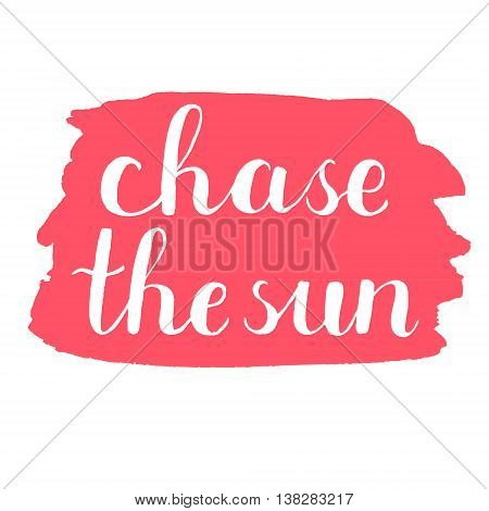 Chase the sun. Brush hand lettering on a red stain background. Great for photo overlays, posters, apparel design, holiday clothes, cards and more.