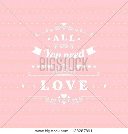 All you need is love retro poster design with hand drawn elements, ribbons arrows on pink polka dots background. Valentine's day greeting card. Vector illustration.